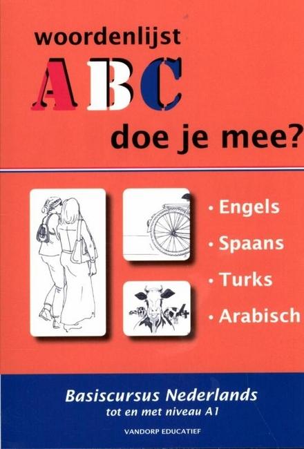 ABC doe je mee? : basiscursus Nederlands tot en met niveau A1. 1, Woordenlijst Engels, Spaans, Turks, Arabisch