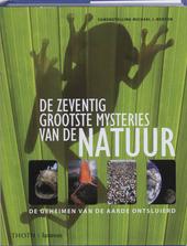 De zeventig grootste mysteries van de natuur : de geheimen van de aarde ontsluierd