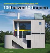 100 huizen, 100 iconen : architectonische meesterwerken vanaf 1900