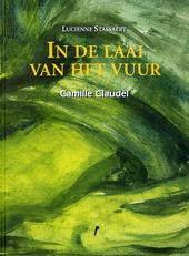 In de laai van het vuur : Camille Claudel : een verhaal in verzen