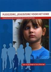 Pleegzorg, jeugdzorg voor het kind : pedagogische besluitvorming bij uithuisplaatsing