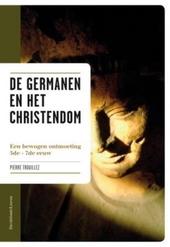 De Germanen en het christendom : een bewogen ontmoeting 5de-7de eeuw