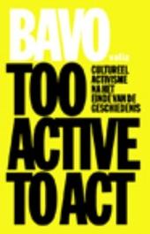 Too active to act : cultureel activisme na het einde van de geschiedenis