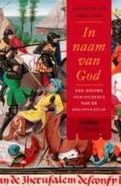 In naam van God : een nieuwe geschiedenis van de kruistochten
