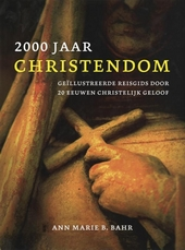 2000 jaar christendom : geïllustreerde reisgids door 20 eeuwen christelijk geloof