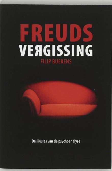 Freuds vergissing : de illusies van de psychoanalyse