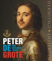 Peter de Grote : een bevlogen tsaar