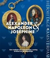 Alexander, Napoleon & Josephine : een verhaal van vriendschap, oorlog & kunst uit de Hermitage