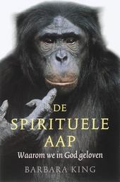 De spirituele aap : waarom we in God geloven