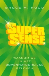 Supersense : waarom we in het bovennatuurlijke geloven