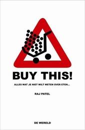 Buy this! : alles wat je niet wilt weten over eten...