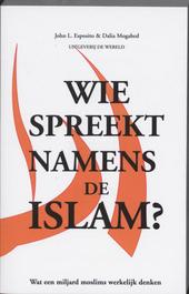 Wie spreekt namens de islam? : wat een miljard moslims werkelijk denken