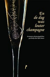 En de dag was louter champagne : de mooiste schuimwijngedichten