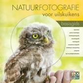 Natuurfotografie voor uilskuikens : basisgids : apparatuur, camera-instellingen, landschapsfotografie, macrofotogra...