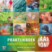 Praktijkboek natuurfotografie : wanneer, wat, waar en hoe? : jaar rond