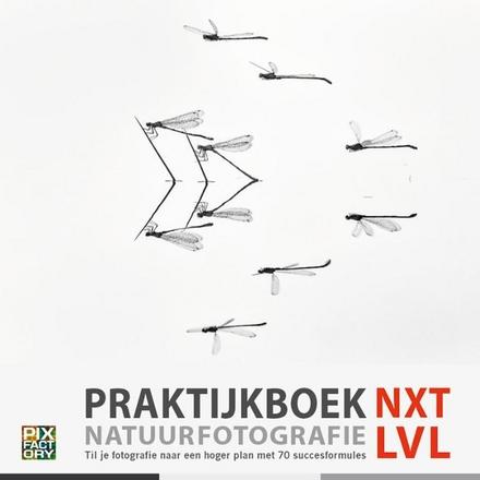 Praktijkboek Natuurfotografie NXT LVL : til je fotografie naar een hoger plan met 70 succesformules