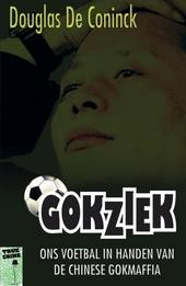 Gokziek : ons voetbal in handen van de Chinese gokmaffia