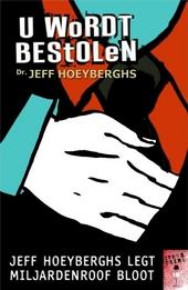 U wordt bestolen : Jeff Hoeyberghs legt miljardenroof bloot