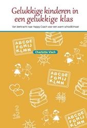 Gelukkige kinderen in een gelukkige klas : van leerkracht tot Happy Coach voor een warm schoolklimaat