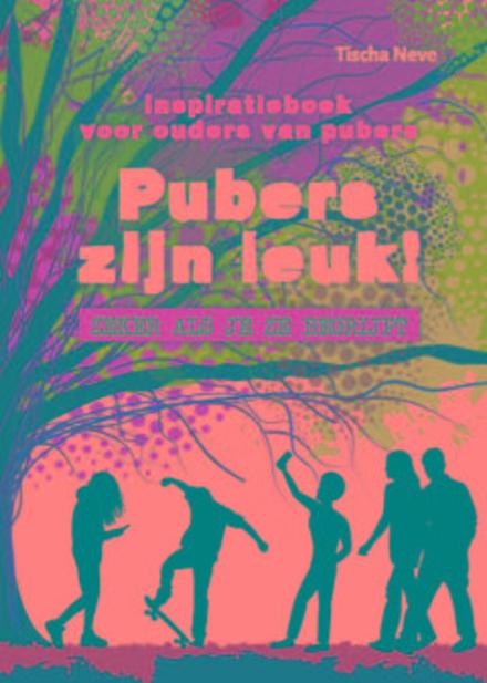 Pubers zijn leuk! : zeker als je ze begrijpt : inspiratieboek voor ouders van pubers
