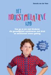 Het hoogstimulatieve kind : hoe ga je om met kinderen die gevoeligheid combineren met druk en emotioneel intens ged...