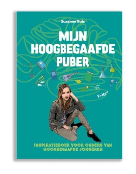 Mijn hoogbegaafde puber : inspiratieboek voor ouders van hoogbegaafde jongeren