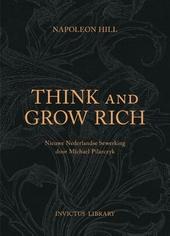 Think and grow rich : succes is het resultaat van de manier waarop je denkt