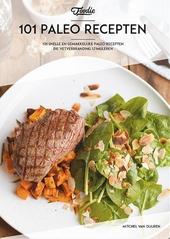 101 Paleo recepten : 101 snelle en gemakkelijke Paleo recepten die vetverbranding stimuleren