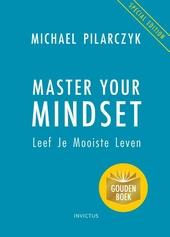 Master your mindset : leef je mooiste leven