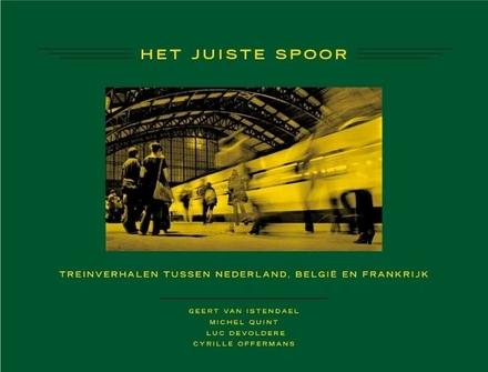 Het juiste spoor : treinverhalen tussen Nederland, België en Frankrijk