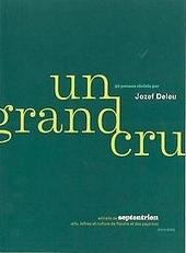Un grand cru : 50 poèmes choisis par Jozef Deleu extraits de septentrion arts, lettres et culture de flandre et des...