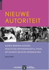 Nieuwe autoriteit : samen werken aan een krachtige opvoedingsstijl thuis, op school en in de samenleving