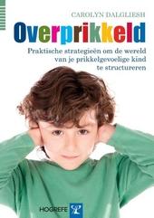 Overprikkeld : praktische strategieën om de wereld van je prikkelgevoelige kind te structureren