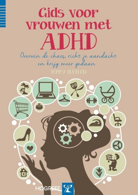 Gids voor vrouwen met ADHD : overwin de chaos, richt je aandacht, en krijg meer gedaan