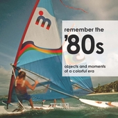 Remember the '80s : objects and moments of a colorful era