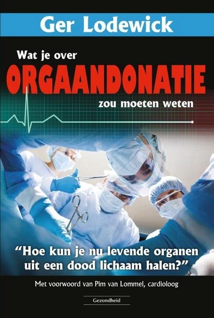 Wat je over orgaandonatie zou moeten weten : hoe kun je nu levende organen uit een dood lichaam halen?