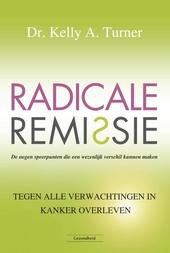 Radicale remissie : de negen speerpunten die een wezenlijk verschil kunnen maken : tegen alle verwachtingen in kank...