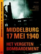 Middelburg 17 mei 1940 : het vergeten bombardement