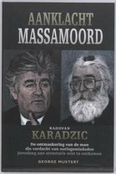 Aanklacht massamoord : Radovan Karadzic : opkomst en ondergang van de man die jarenlang aan arrestatie wist te ontk...