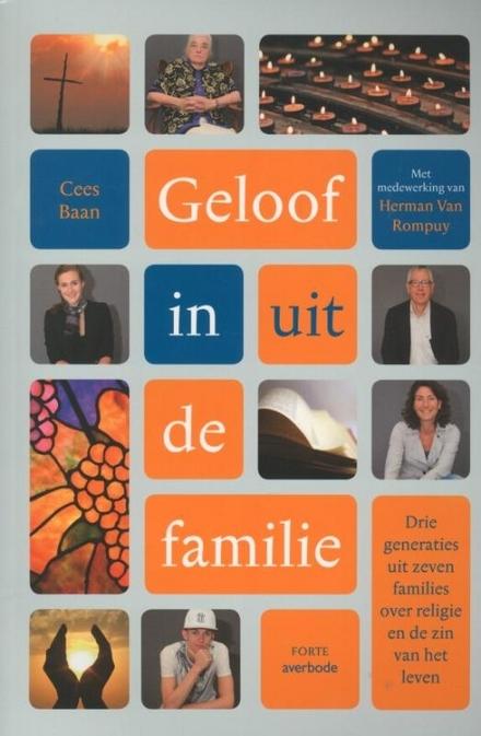 Geloof in uit de familie : drie generaties uit zeven families over religie en de zin van het leven