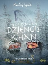 In de ban van Dzjengis Khan : -55°C : dwars door Siberië : een tocht op leven en dood
