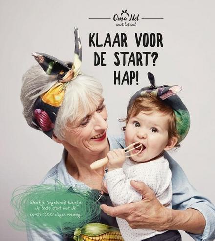 Klaar voor de start? Hap! : geef je (ongeboren) kleintje de beste start met de eerste 1000 dagen voeding