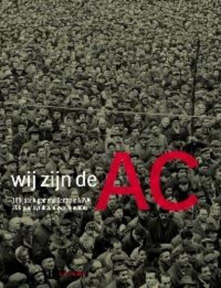 Wij zijn de AC : 100 jaar Algemene Centrale ABVV, 200 jaar syndicale geschiedenis