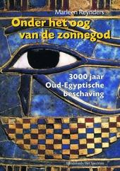 Onder het oog van de zonnegod : 3000 jaar Oud-Egyptische beschaving