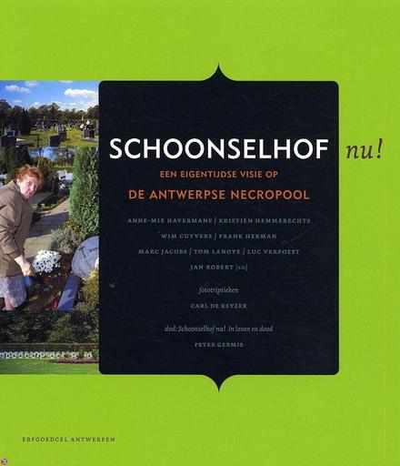 Schoonselhof nu! : een eigentijdse visie op de Antwerpse necropool