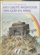 Het grote avontuur van God en mens : kinderbijbel met meer dan 150 verhalen