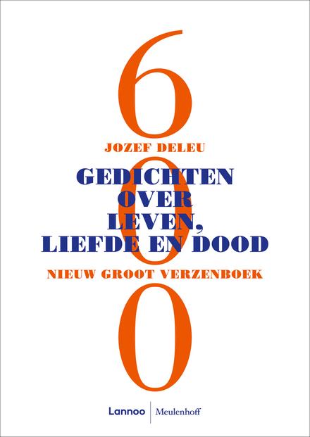 600 gedichten over leven, liefde en dood : nieuw groot verzenboek