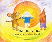 Ben, Bob en Bo : zonnetje, waar slaap jij toch ?