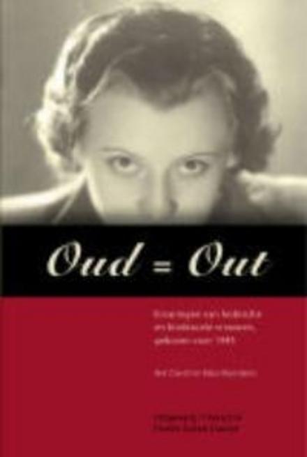 Oud = out : ervaringen van lesbische en biseksuele vrouwen, geboren voor 1945