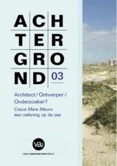 Architect / ontwerper / onderzoeker? : casus mare meum: een oefening op de zee